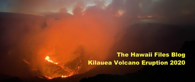 The Hawaii Files Blog Kilauea Volcano Eruption 2020